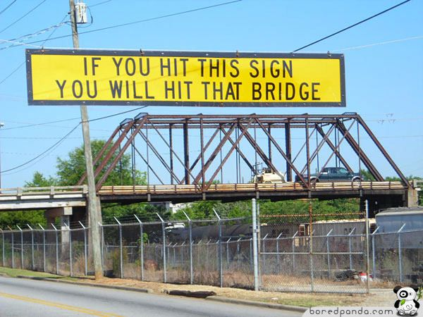 funny trucker pictures of a sign that says if you hit this sign you will hit this bridge