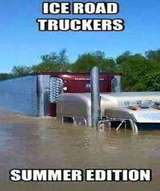 funny trucking pictures ice road truckers summer edition truck buried in water