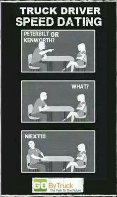 funny trucking picture speed dating Peterbilt or Kenworth