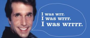 Fonzie I was wrong